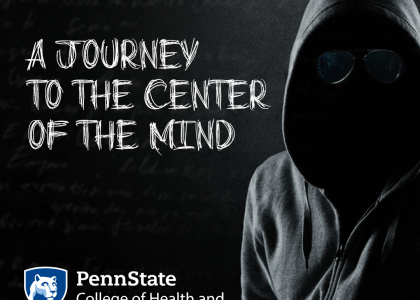 A Journey to the Center of the Mind. Penn State College of Health and Human Development Logo. Person in a dark a sweatshirt.