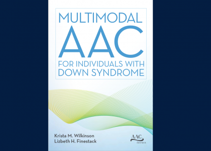 Multimodal AAC for Individuals with Down Syndrome, edited by Krista M. Wilkinson and Lizbeth H. Finestack