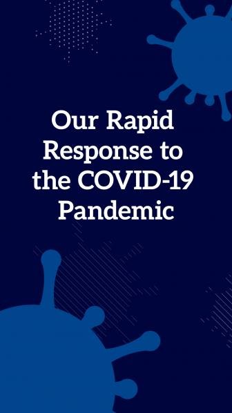 Our Rapid Response to the COVID-19 Pandemic